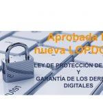 Entra en vigor la nueva Nueva Ley de Protección  de Datos  y sus nuevos 17 derechos digitales que entroncan con el RGPD.